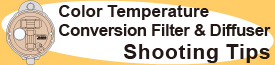 Color Temperature Conversion Filter & Diffuser Shooting Tips